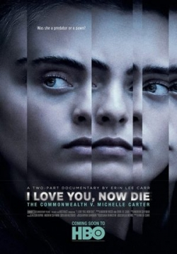 Я люблю тебя, теперь умри — I Love You, Now Die: The Commonwealth v. Michelle Carter (2019)
